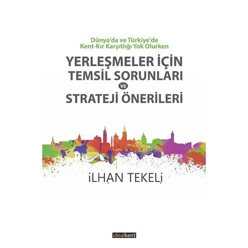 Dünya'Da Ve Türkiye'De Kent-Kır Karşıtlığı Yok Olurken: Yerleşmeler İçin Temsil Sorunları Ve Strateji Önerileri-İlhan Tekeli