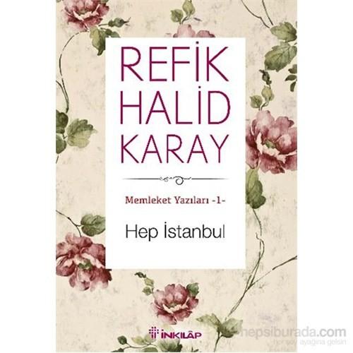 Hep İstanbul (Memleket Yazıları 1)-Refik Halid Karay
