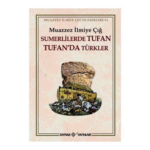 Sümerlilerde Tufan Tufan'da Türkler - Muazzez İlmiye Çığ