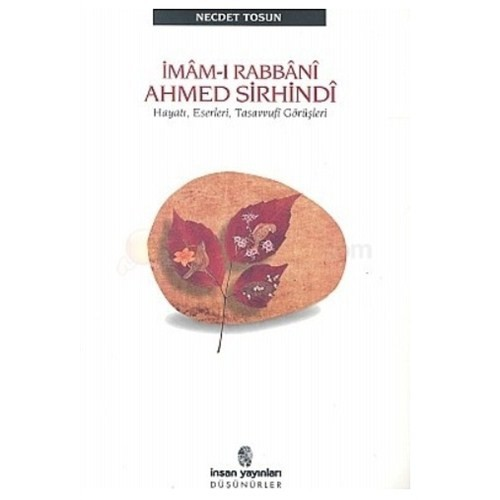 İmam-I Rabbani Ahmed Sirhindi Hayatı, Eserleri, Tasavvufi Görüşleri