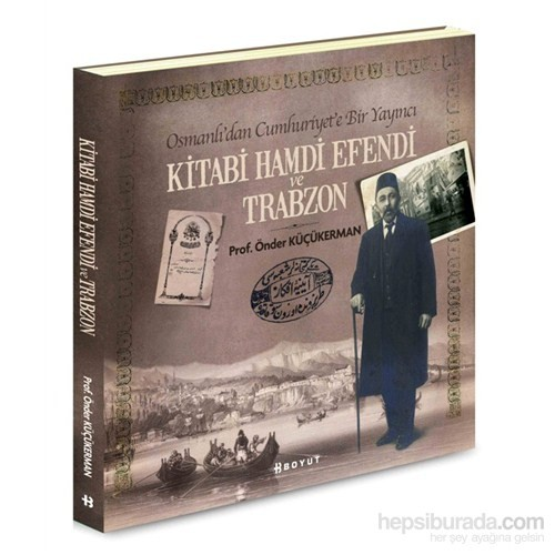 Osmanlı'dan Cumhuriyet'e Bir Yayıncı Kitabi Hamdi Efendi Ve Trabzon
