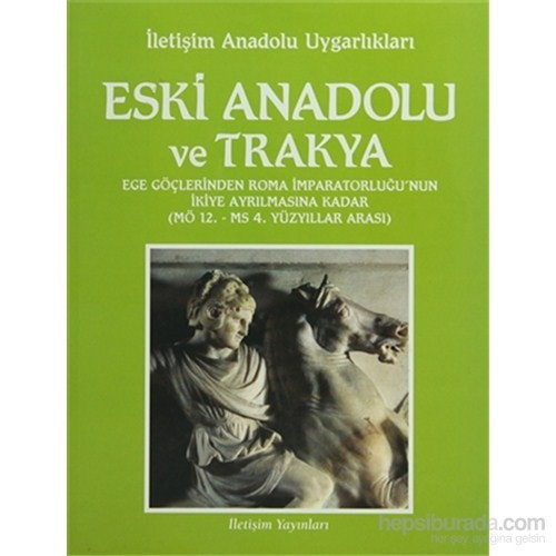 Eski Anadolu ve Trakya Ege Göçlerinden Roma İmparatorluğu'nun İkiye Ayrılmasına Kadar