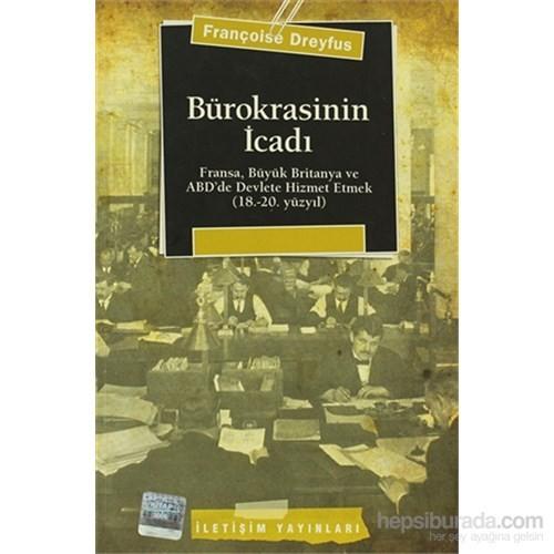 Bürokrasinin İcadı - Fransa,Büyük Britanya Ve Abd'De Devlete Hizmet Etmek (18.-20.Yüzyıl)-Françoise Dreyfus