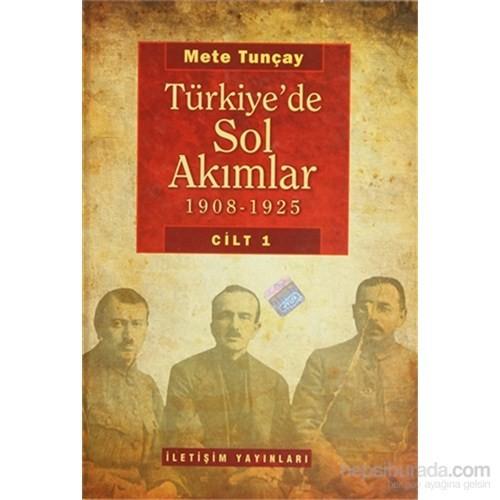 Türkiye'de Sol Akımlar 1908 - 1925 Cilt: 1
