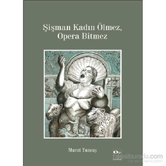 Şişman Kadın Ölmez Opera Bitmez-Murat Tuncay