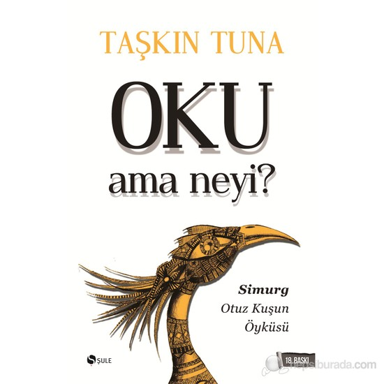 Oku Ama Neyi? Simurg: Otuz Kuşun Öyküsü - Taşkın Tuna