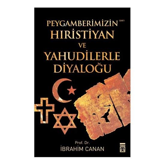 Peygamberimizin Hıristiyan ve Yahudilerle Diyaloğu - İbrahim Canan
