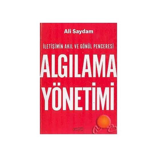 Algılama Yönetimi ( İletişimin Akıl Ve Gönül Penceresi )-Ali Saydam