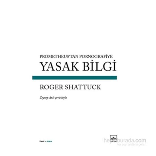 Yasak Bilgi-Roger Shattuck