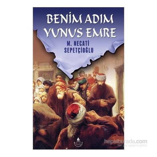 Benim Adım Yunus Emre-M. Necati Sepetçioğlu