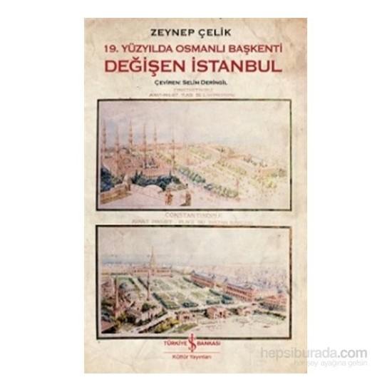 19. Yüzyilda Osmanli Başkenti Değişen İstanbul - Zeynep Çelik