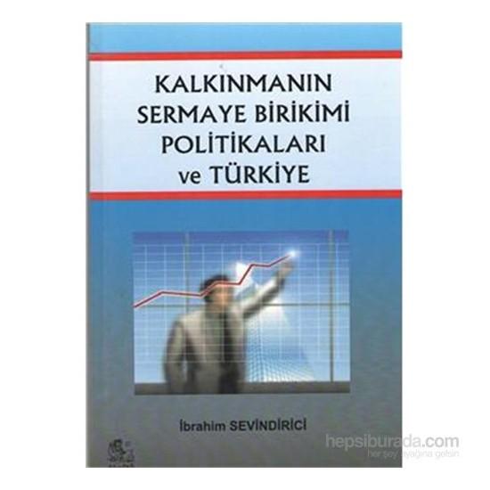Kalkınmanın Sermaye Birikimi Politikaları Ve Türkiye-İbrahim Sevindirici