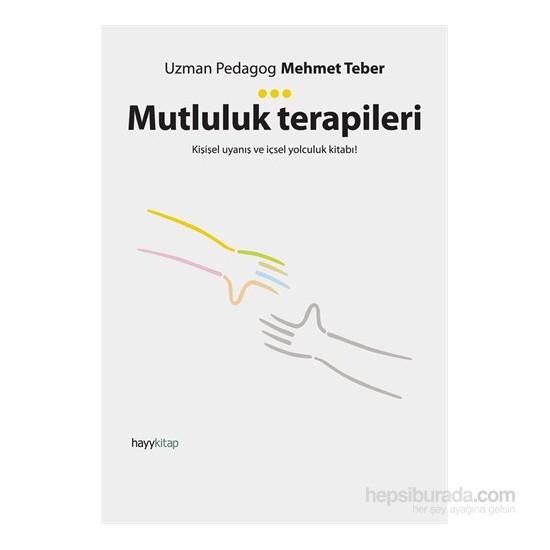 Mutluluk Terapileri - Kişisel Uyanış Ve İçsel Yolculuk Kitabı!-Mehmet Teber