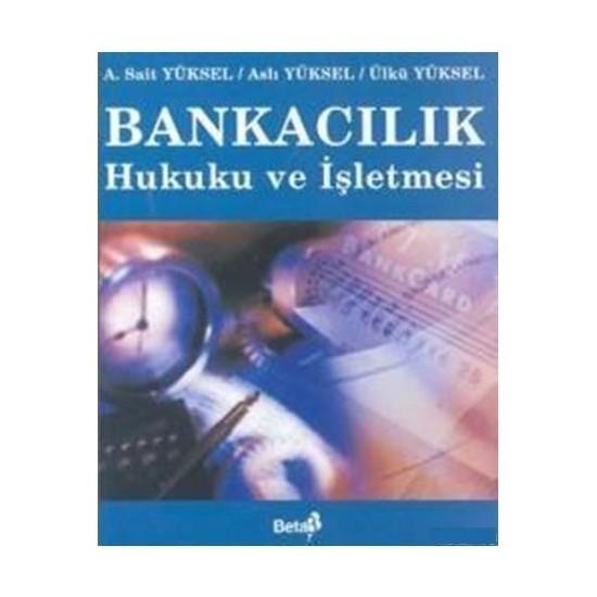 Bankacılık Hukuku ve İşletmesi - A. Sait Yüksel