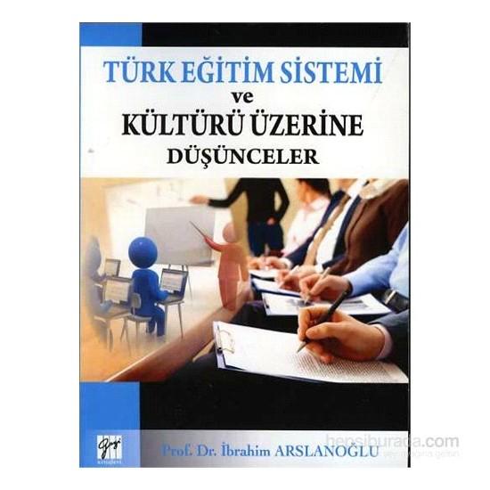 Türk Eğitim Sistemi Ve Kültürü Üzerine Düşünceler-İbrahim Arslanoğlu