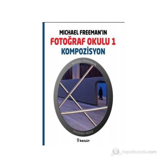 Michael Freeman'ın Fotoğraf Okulu 1 - Kompozisyon - Michael Freeman