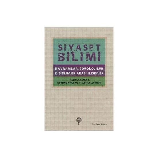 Siyaset Bilimi - (Kavramlar, İdeolojiler, Disiplinler Arası İlişkiler) (Ciltli) - Gökhan Atılgan