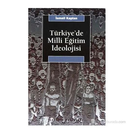 Türkiye'De Milli Eğitim İdeolojisi-İsmail Kaplan