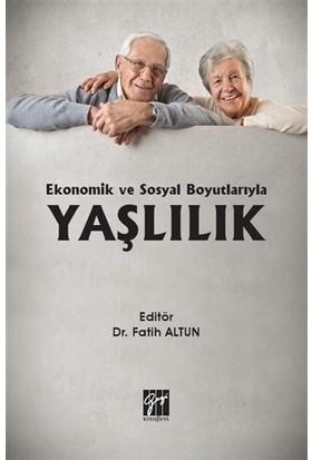 Ekonomik ve Sosyal Boyutlarıyla Yaşlılık - Fatih Altun