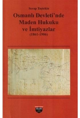 Osmanlı Devleti'nde Maden Hukuku ve Imtiyazlar 1861-1906 - Serap Taştekin