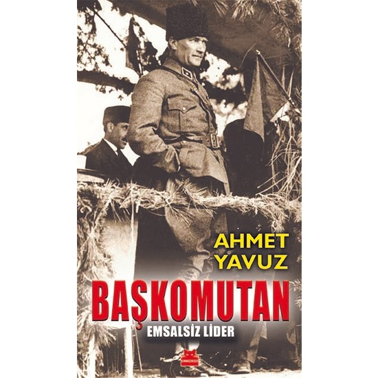Başkomutan - Emsalsiz Lider - Ahmet Yavuz