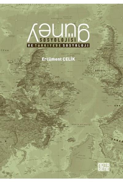 Güney Sosyolojisi ve Türkiye'de Sosyoloji - Ercüment Çelik