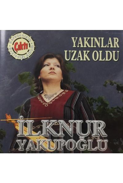 Ilknur Yakupoğlu - Yakınlar Uzak Oldu ( CD )