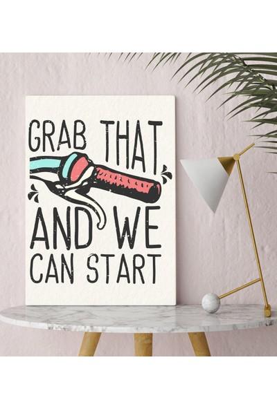 Bitmeyen Kartuş Bk Gift Grab That And We Can Start Tasarımlı Kanvas Tablo 30X50CM-1