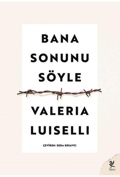 Siren Yayınları Banan Sonunu Söyle - Valeria Luiselli
