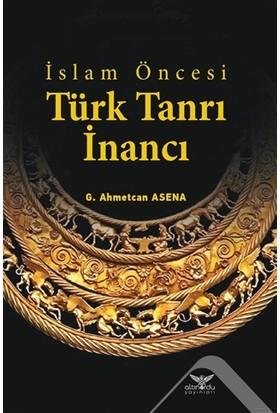 Islam Öncesi Türk Tanrı Inancı - G. Ahmetcan Asena