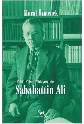 Sabahattin Ali; 1940'LI Yılların Türkiye'sinde - Murat Özmenek