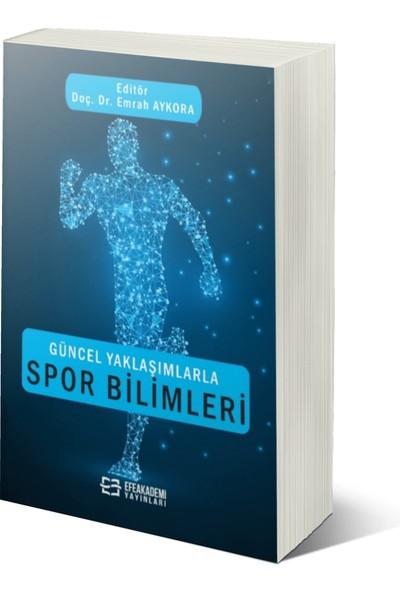 Güncel Yaklaşımlarla Spor Bilimleri - Emrah Aykora