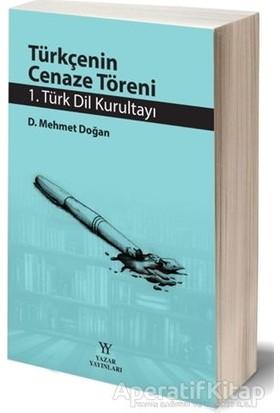 Yazar Yayınları Türkçenin Cenaze Töreni - 1. Türk Dil Kurultayı - D. Mehmet Doğan - Yazar Yayınları