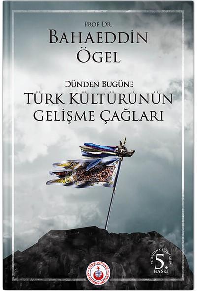 Dünden Bugüne Türk Kültürünün Gelişme Çağları
