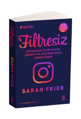 Filtresiz: Instagram Iş Dünyasını, Şöhreti ve Kültürü Nasıl Dönüştürdü - Sarah Frier